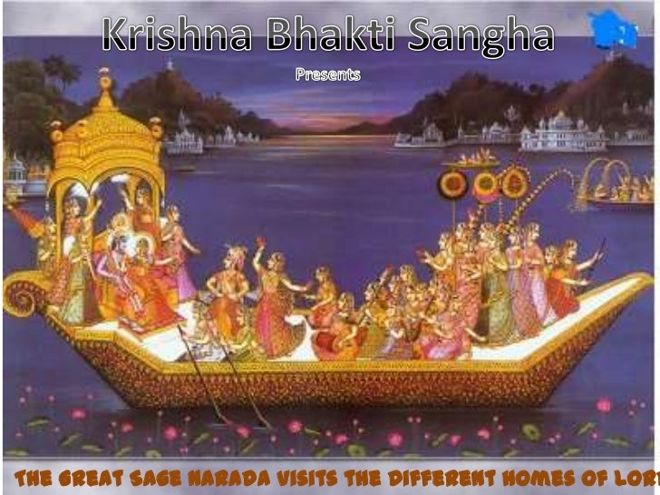 Krishna BhaktiSangha<br />Presents<br />The Great Sage Narada Visits the Different Homes of Lord Krishna<br />