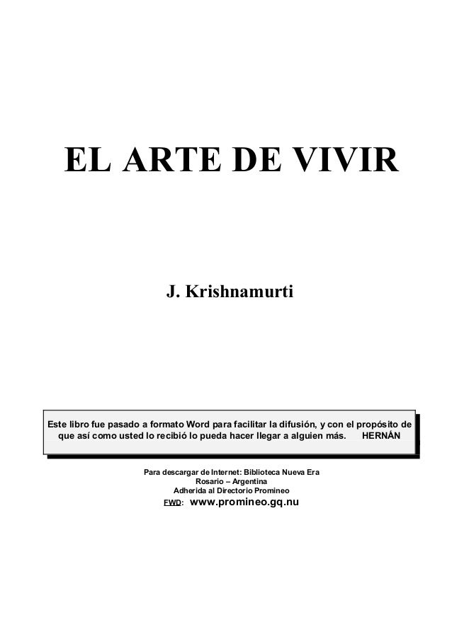 EL ARTE DE VIVIR  J. Krishnamurti  Este libro fue pasado a formato Word para facilitar la difusión, y con el propósito de ...