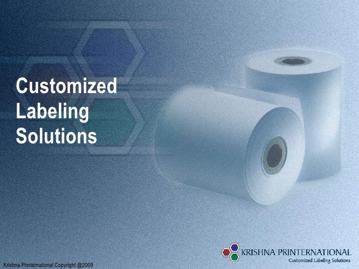 Customized  Labeling  Solutions Krishna Printernational Copyright @2009