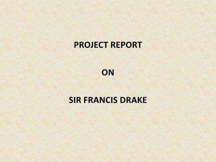 PROJECT REPORT       ONSIR FRANCIS DRAKE