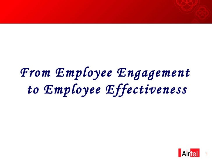 From Employee Engagement  to Employee Effectiveness