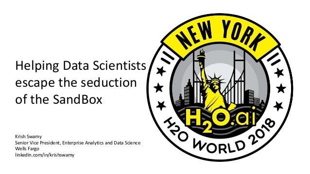 Helping data scientists escape the seduction of the sandbox - Krish S…