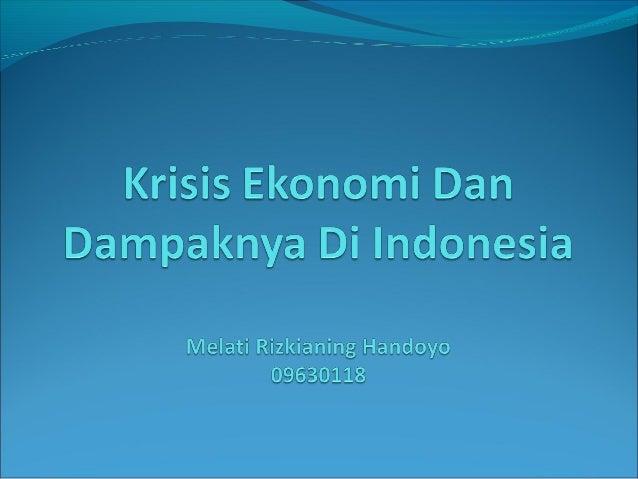 Permulaan Krisis  KrisisyangterjadidiIndonesiaterjadisecaratiba-tiba,tidakadaindikator yangmenjadiperinga...
