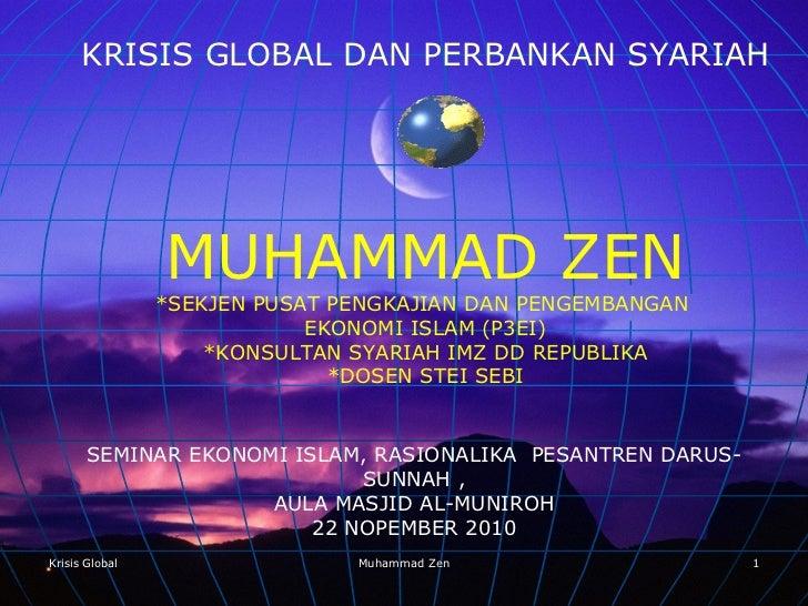 Krisis Global Muhammad Zen <ul><ul><li>KRISIS GLOBAL DAN PERBANKAN SYARIAH </li></ul></ul><ul><ul><li>MUHAMMAD ZEN </li></...