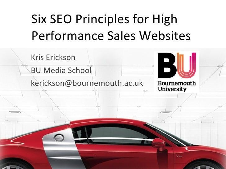 Six SEO Principles for High Performance Sales Websites Kris Erickson BU Media School [email_address]