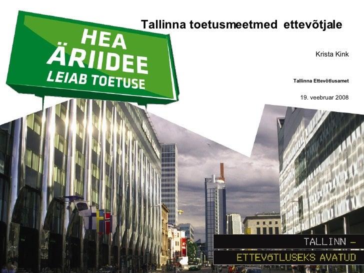<ul><li>Tallinna toetusmeetmed  ettevõtjale  </li></ul><ul><li>Krista Kink </li></ul><ul><li>Tallinna Ettevõtlusamet </li>...