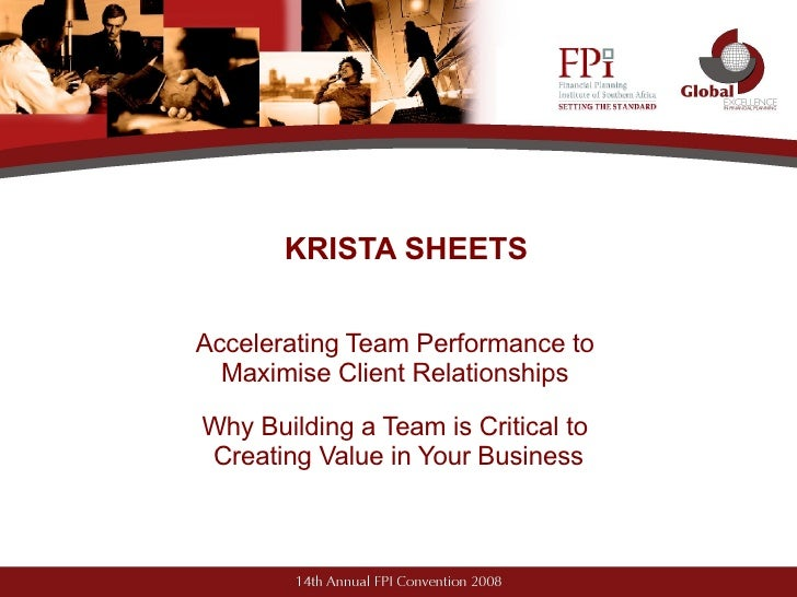KRISTA SHEETS Accelerating Team Performance to  Maximise Client Relationships   Why Building a Team is Critical to  Creati...
