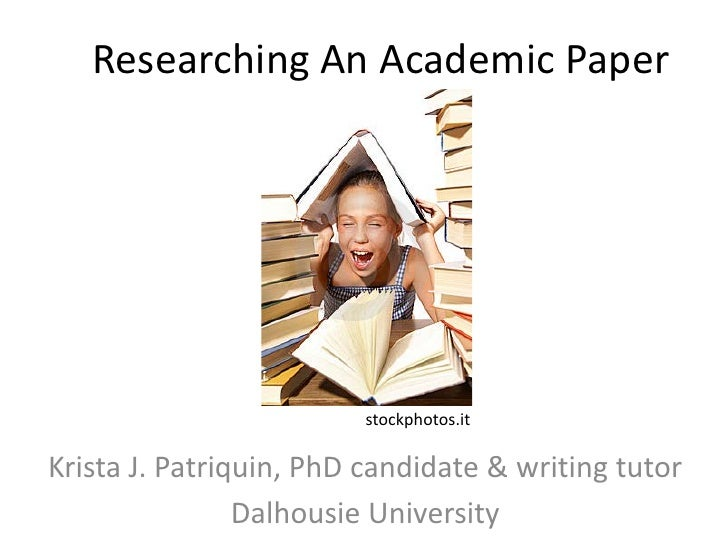Researching An Academic Paper                         stockphotos.itKrista J. Patriquin, PhD candidate & writing tutor    ...