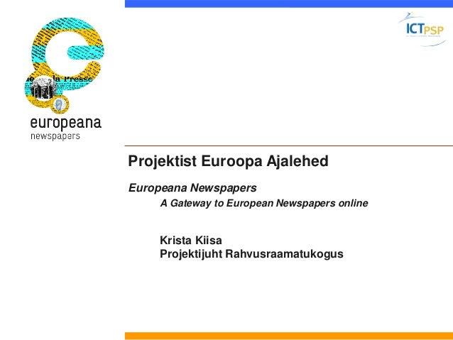 Projektist Euroopa AjalehedEuropeana Newspapers  A Gateway to European Newspapers online  Krista Kiisa  Projektijuht Rahvu...