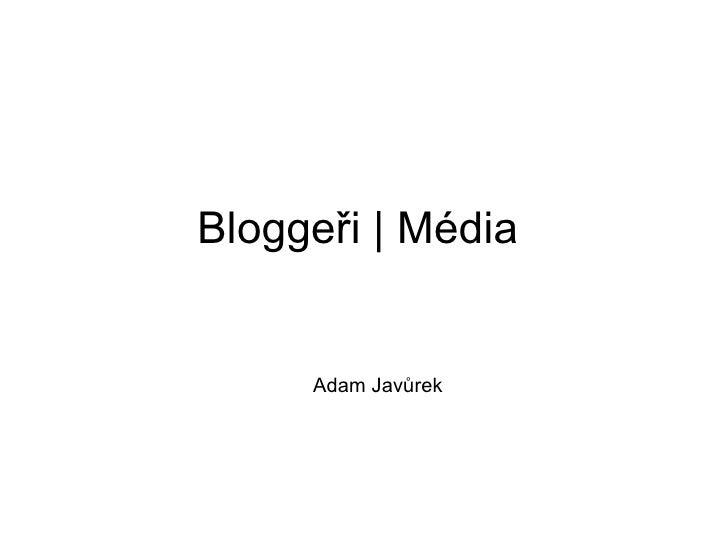 Bloggeři   Média  Adam Javůrek