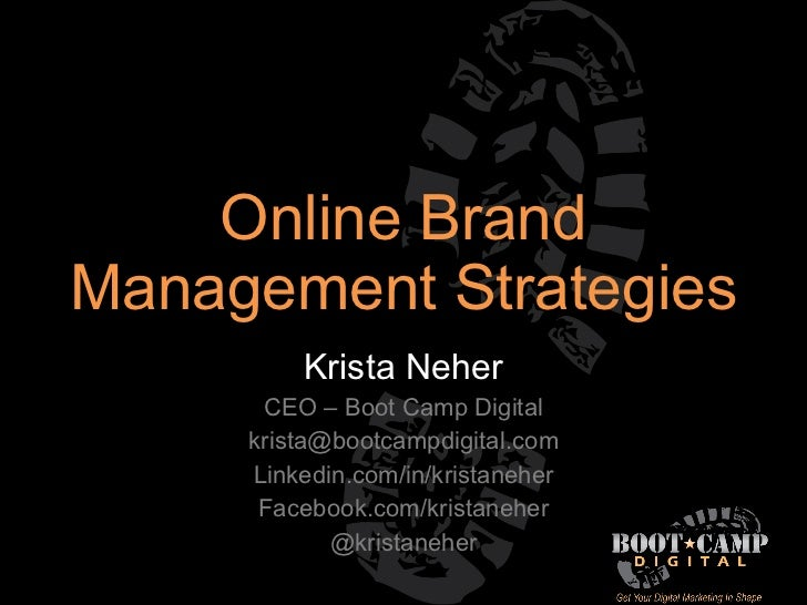 Online Brand Management Strategies Krista Neher CEO – Boot Camp Digital [email_address] Linkedin.com/in/kristaneher Facebo...