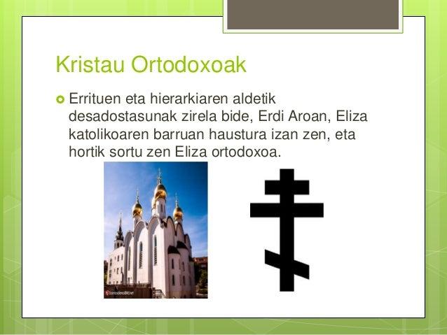 Kristau Ortodoxoak  Errituen eta hierarkiaren aldetik desadostasunak zirela bide, Erdi Aroan, Eliza katolikoaren barruan ...
