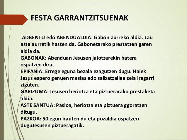 FESTA GARRANTZITSUENAK ADBENTU edo ABENDUALDIA: Gabon aurreko aldia. Lau aste aurretik hasten da. Gabonetarako prestatzen ...