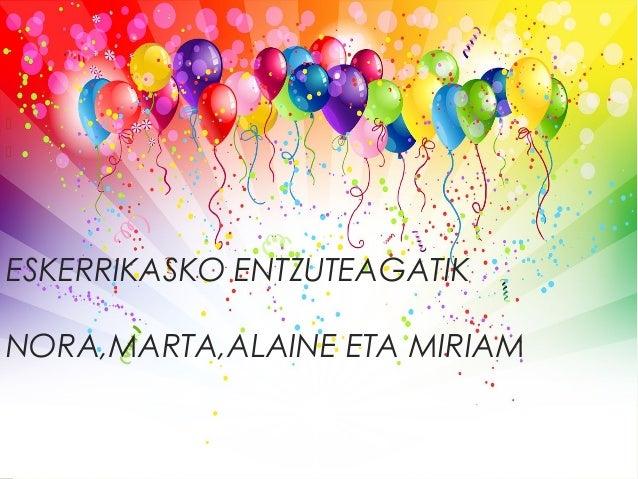 ESKERRIKASKO ENTZUTEAGATIK NORA,MARTA,ALAINE ETA MIRIAM  