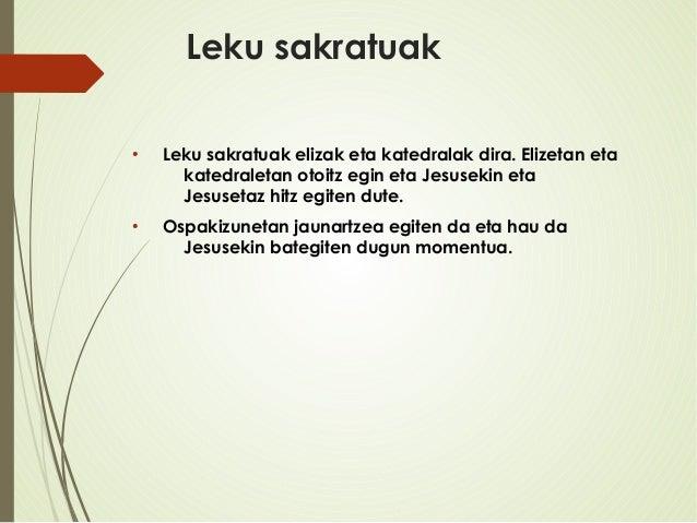 Leku sakratuak ● Leku sakratuak elizak eta katedralak dira. Elizetan eta katedraletan otoitz egin eta Jesusekin eta Jesuse...