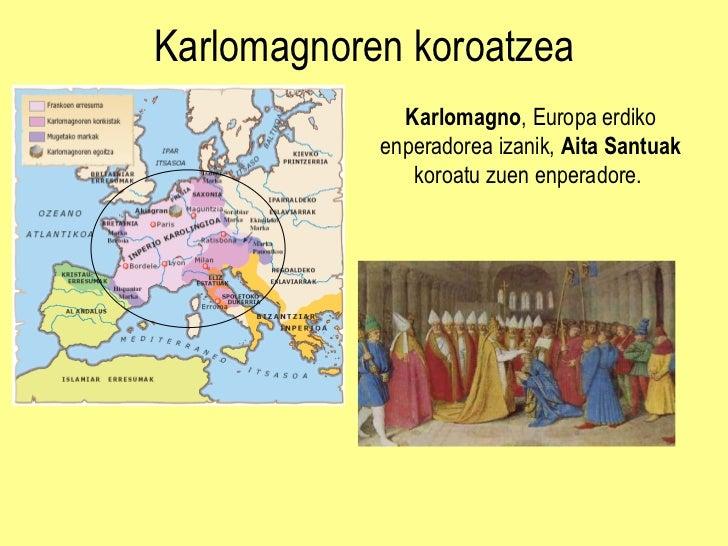Karlomagnoren koroatzea Karlomagno , Europa erdiko enperadorea izanik,  Aita Santuak  koroatu zuen enperadore.