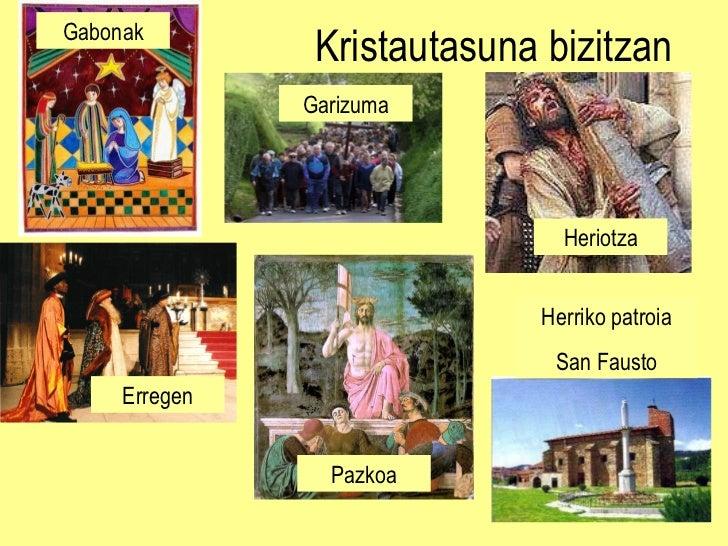 Kristautasuna bizitzan Gabonak Erregen Garizuma Heriotza Pazkoa Herriko patroia San Fausto