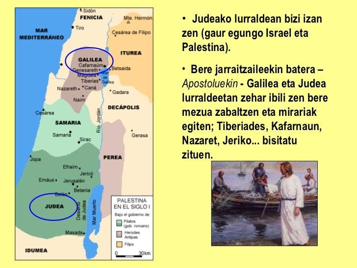 <ul><li>Judeako  lurraldean bizi izan zen  (gaur egungo Israel eta Palestina) . </li></ul><ul><li>Bere jarraitzaileekin ba...