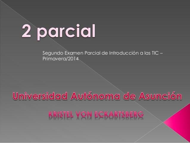 Segundo Examen Parcial de Introducción a las TIC –  Primavera/2014
