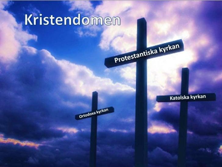 Enligt kristendomen visar sig Gud på tre sätt:                                   SOM FADERN, SONEN OCH ANDENGUD ÄR ALLTSÅ ...