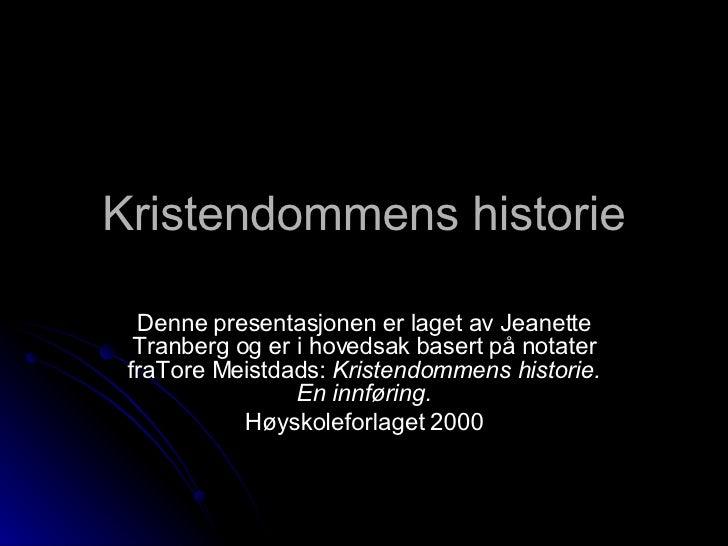 Kristendommens historie Denne presentasjonen er laget av Jeanette Tranberg og er i hovedsak basert på notater fraTore Meis...