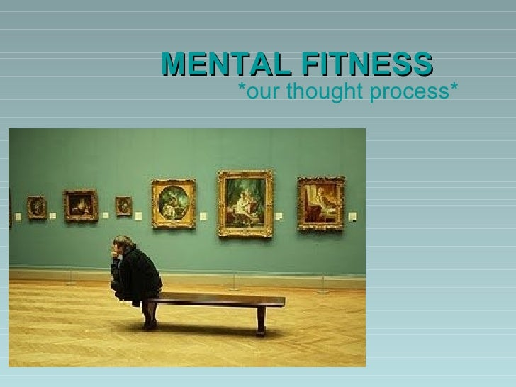 MENTAL FITNESS *our thought process*