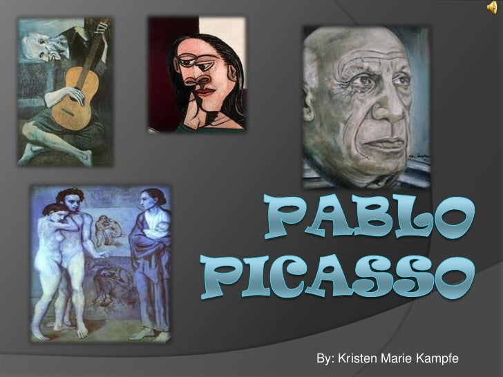 Pablo Picasso<br />By: Kristen Marie Kampfe<br />