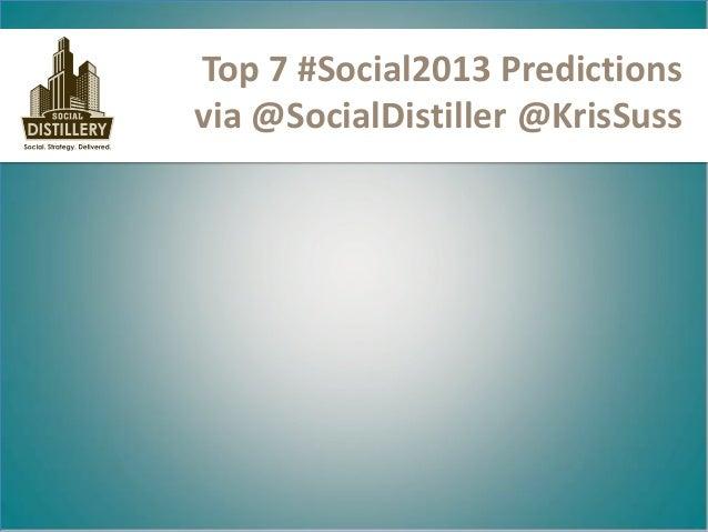 Top 7 #Social2013 Predictionsvia @SocialDistiller @KrisSuss