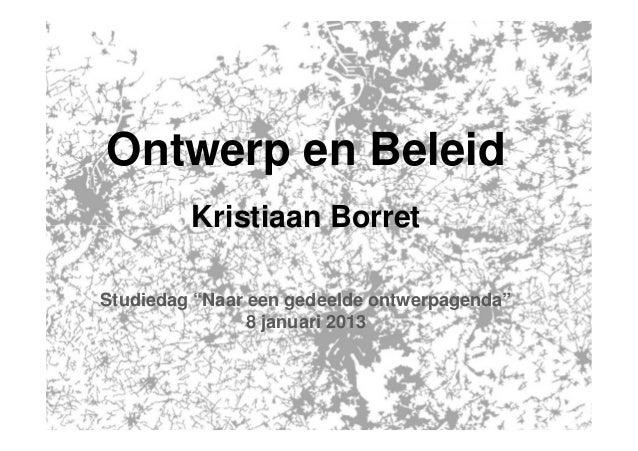 """Ontwerp en Beleid         Kristiaan BorretStudiedag """"Naar een gedeelde ontwerpagenda""""                8 januari 2013"""