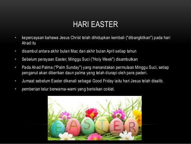 "HARI EASTER • kepercayaan bahawa Jesus Christ telah dihidupkan kembali (""dibangkitkan"") pada hari Ahad itu • disambut anta..."