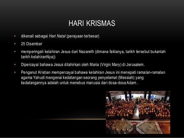 HARI KRISMAS • dikenali sebagai Hari Natal (perayaan terbesar) • 25 Disember • memperingati kelahiran Jesus dari Nazareth ...