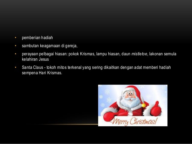 • pemberian hadiah • sambutan keagamaan di gereja, • perayaan pelbagai hiasan: pokok Krismas, lampu hiasan, daun mistletoe...