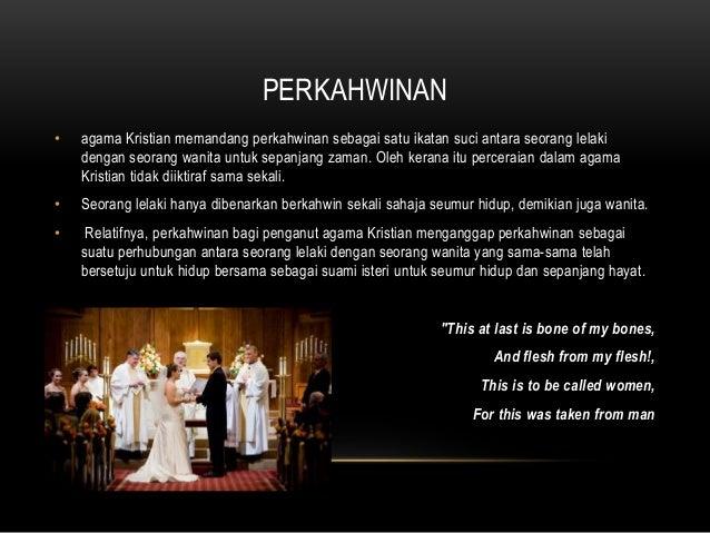 PERKAHWINAN • agama Kristian memandang perkahwinan sebagai satu ikatan suci antara seorang lelaki dengan seorang wanita un...