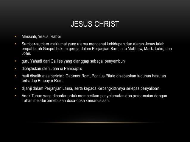 JESUS CHRIST • Messiah, Yesus, Rabbi • Sumber-sumber maklumat yang utama mengenai kehidupan dan ajaran Jesus ialah empat b...