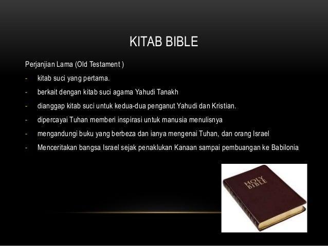 KITAB BIBLE Perjanjian Lama (Old Testament ) - kitab suci yang pertama. - berkait dengan kitab suci agama Yahudi Tanakh - ...