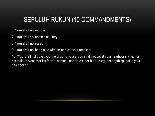 "SEPULUH RUKUN (10 COMMANDMENTS) 6. ""You shall not murder. 7. ""You shall not commit adultery. 8. ""You shall not steal. 9. ""..."