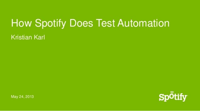 May 24, 2013How Spotify Does Test AutomationKristian Karl