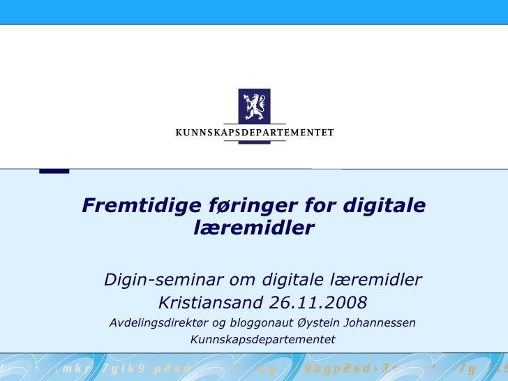 Fremtidige føringer for digitale          læremidler    Digin-seminar om digitale læremidler         Kristiansand 26.11.20...