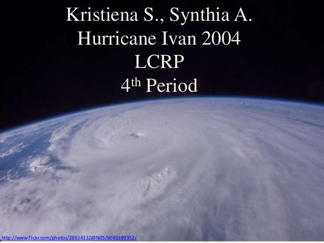 Kristiena S., Synthia A. Hurricane Ivan 2004 LCRP 4th Period http://www.flickr.com/photos/28634332@N05/6083389352/