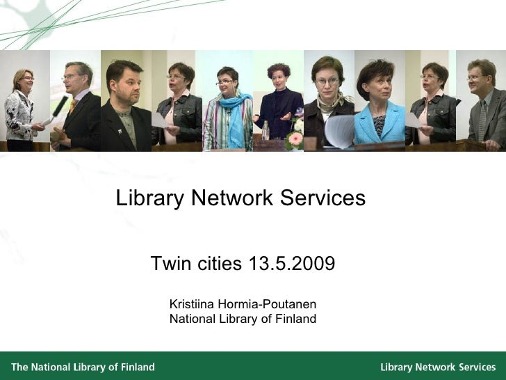 Library Network Services Twin cities 13.5.2009 Kristiina Hormia-Poutanen National Library of Finland