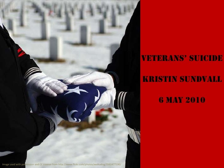 VETERANS' SUICIDE<br />KRISTIN SUNDVALL<br />6 may 2010<br />Image used with permission and CC License from http://www.fli...