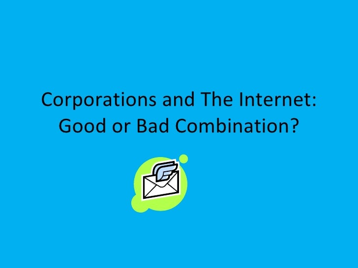 Corporations and The Internet: Good or Bad Combination?