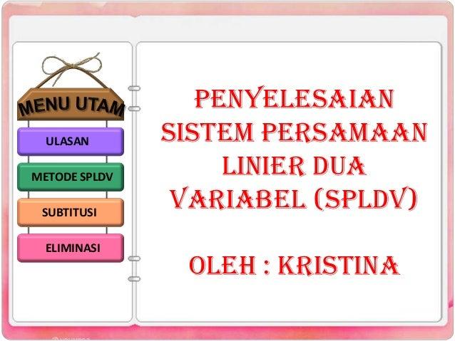 ULASAN METODE SPLDV SUBTITUSI ELIMINASI  Penyelesaian Sistem Persamaan Linier Dua Variabel (SPLDV) oleh : kristina