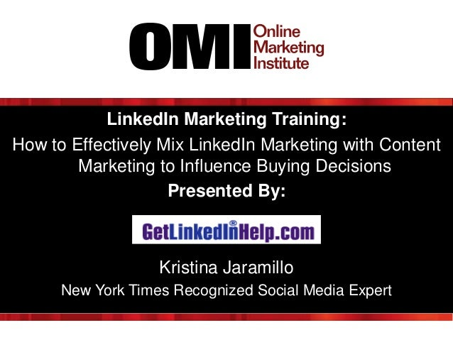 LinkedIn Marketing Training: How to Effectively Mix LinkedIn Marketing with Content Marketing to Influence Buying Decision...