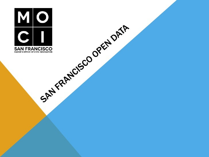 HISTORY OF OPEN DATA IN SF• Executive Directive 09-06 was enacted to enhance  open government, transparency, and accountab...