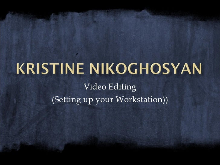 Video Editing (Setting up your Workstation))