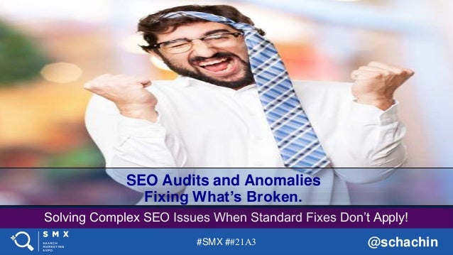 #SMX ##21A3 @schachin Solving Complex SEO Issues When Standard Fixes Don't Apply! SEO Audits and Anomalies Fixing What's B...