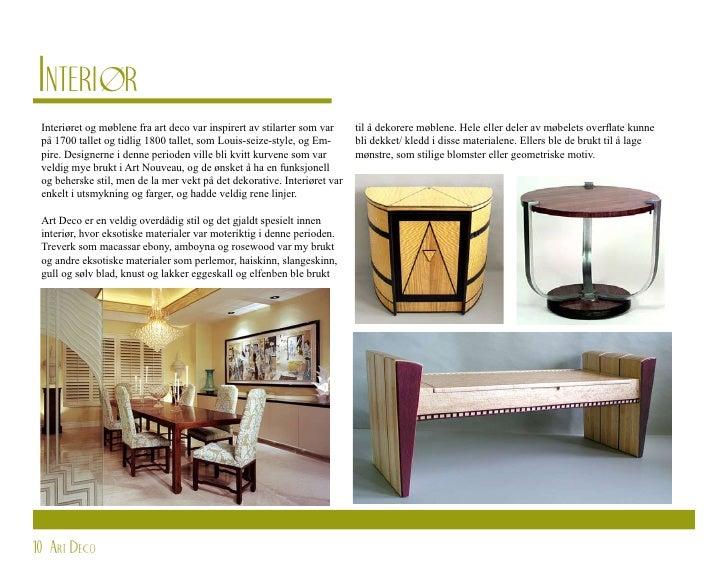 Interiør  Interiøret og møblene fra art deco var inspirert av stilarter som var    til å dekorere møblene. Hele eller dele...