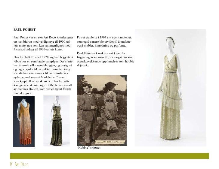PAUL POIRET    Paul Poiret var en stor Art Deco klesdesigner    Poiret etablerte i 1903 sitt egent motehus,   og han bidro...