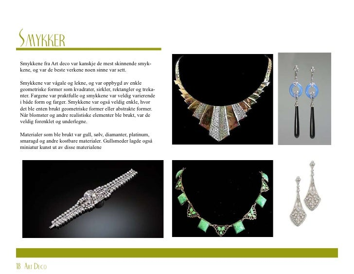 Smykker  Smykkene fra Art deco var kanskje de mest skinnende smyk-  kene, og var de beste verkene noen sinne var sett.   S...